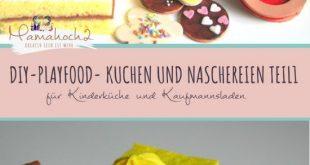 Kuchen und Naschereien für Kinderküche und Kaufmannsladen Teil 1- DIY Playfood